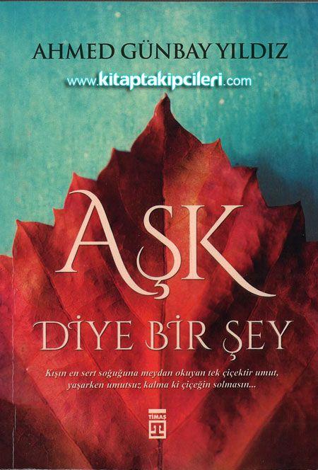 Aşk Diye Bir şey Ahmed Günbay Yıldız Timaş Yayınları Aşk Diye